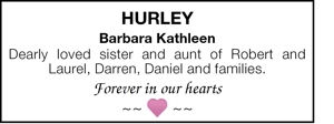 Hurley  Barbara Kathleen  Dearly loved sister and aunt of Robe